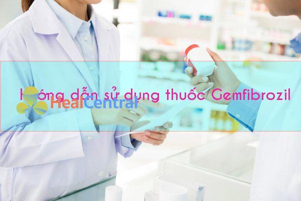 Hướng dẫn sử dụng thuốc Gemfibrozil