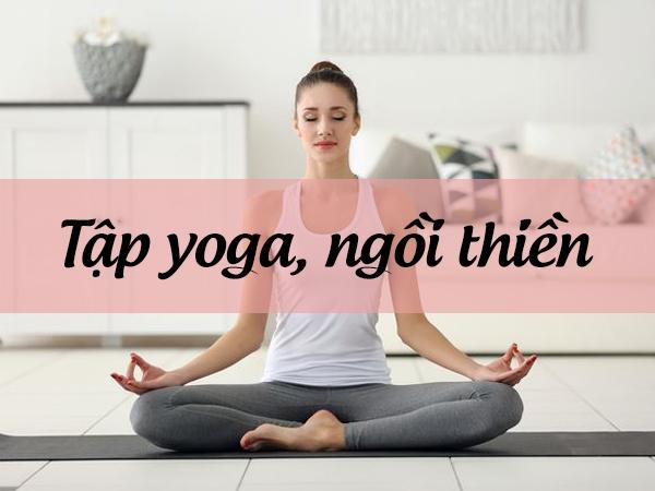 Tập yoga và ngồi thiền giúp tinh thần thoải mái, giảm đau bụng kinh