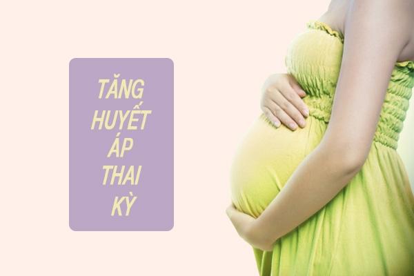 Tăng huyết áp thai kỳ: Nguyên nhân, triệu chứng, phương pháp điều trị