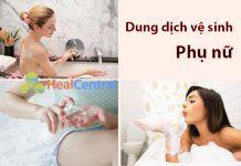 Các loại dung dịch vệ sinh phụ nữ tốt nhất hiện nay