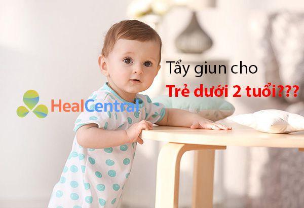 Tẩy giun cho trẻ dưới 2 tuổi được không?