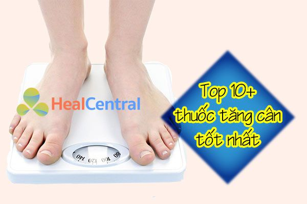 Top 10+ thuốc tăng cân được người dùng lựa chọn nhiều nhất