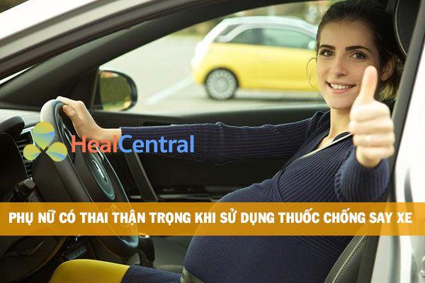 Phụ nữ có thai có dùng thuốc chống say xe được không?