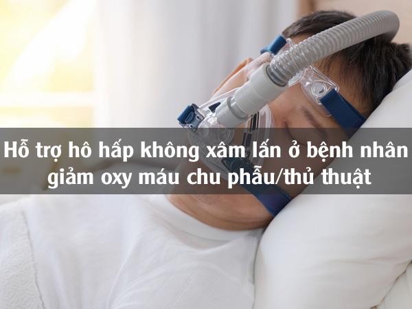 Hỗ trợ hô hấp không xâm lấn ở bệnh nhân giảm oxy máu chu phẫu / thủ thuật
