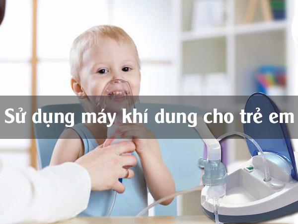 Sử dụng máy khí dung cho trẻ em