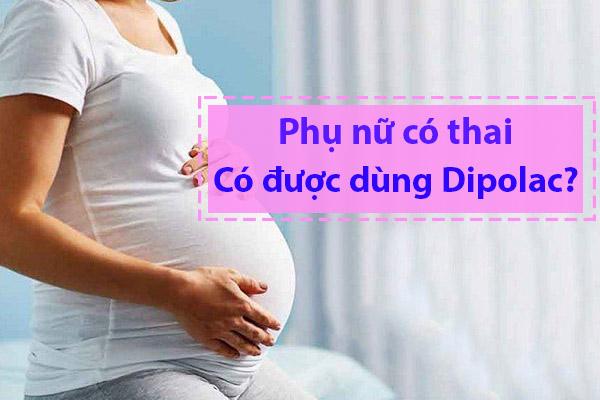 Dipolac có dùng được cho bà bầu?