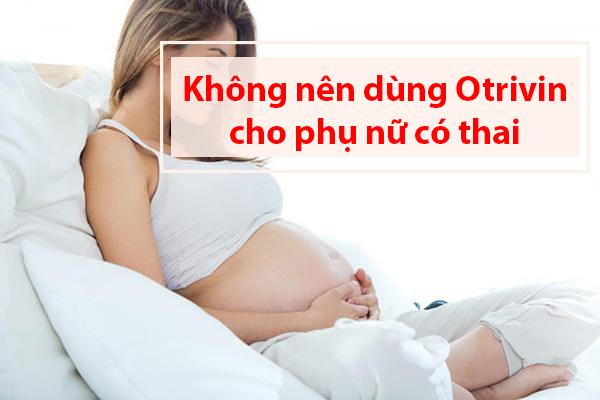 Phụ nữ có thai dùng Otrivin được không?