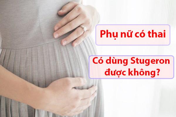 Phụ nữ có thai, phụ nữ cho con bú có thể sử dụng thuốc Stugeron không?