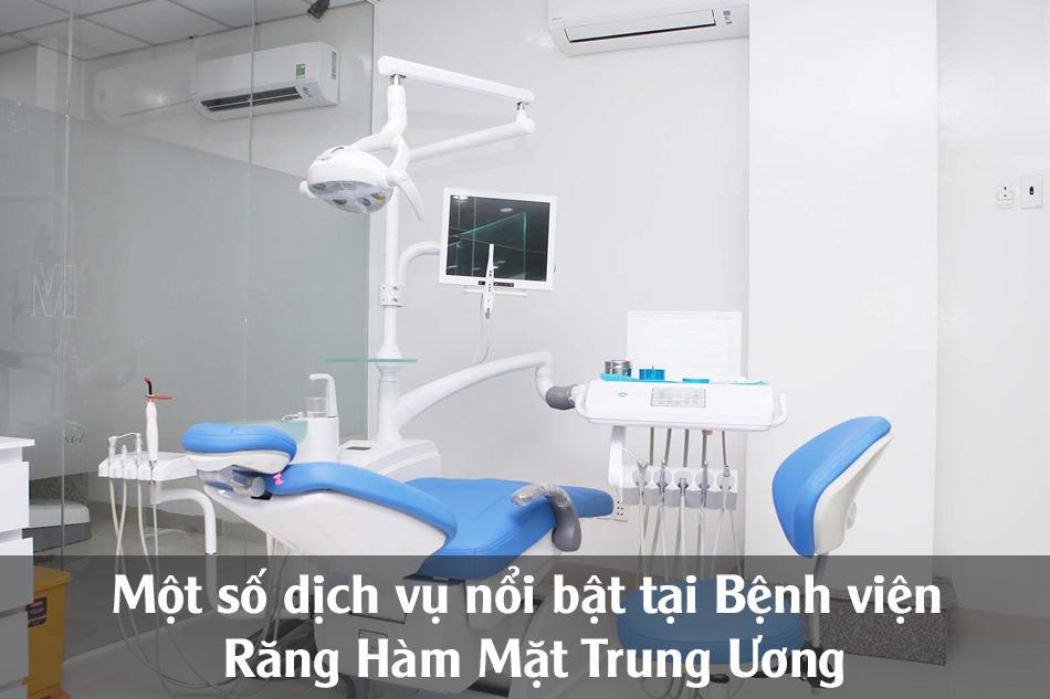 Một số dịch vụ nổi bật tại Bệnh viện Răng Hàm Mặt Trung Ương