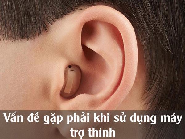 Vấn đề gặp phải khi sử dụng máy trợ thính