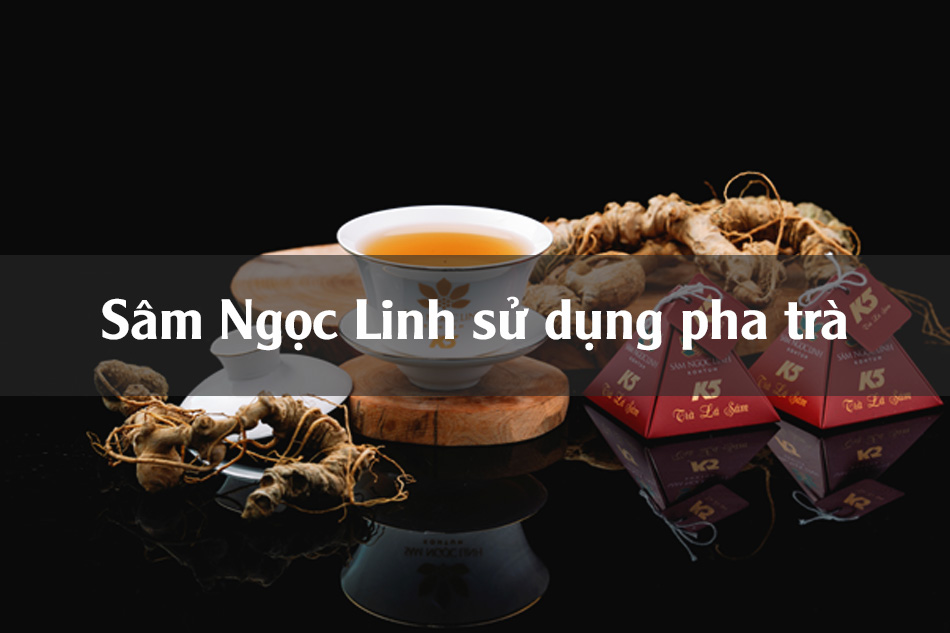 Sâm Ngọc Linh pha trà