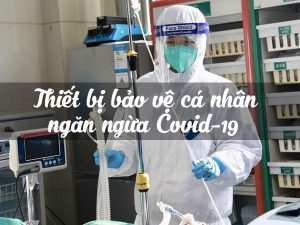 Thiết bị bảo vệ cá nhân ngăn ngừa Covid-19