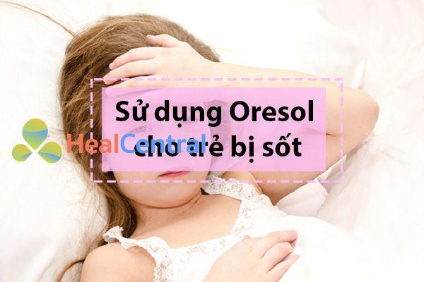 Cách sử dụng Oresol cho trẻ bị sốt