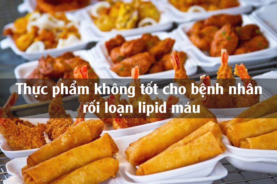 Những thực phẩm bệnh nhân rối loạn lipid máu cần tránh