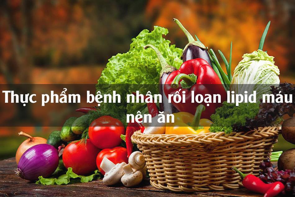 Những thực phẩm bệnh nhân rối loạn lipid máu nên ăn