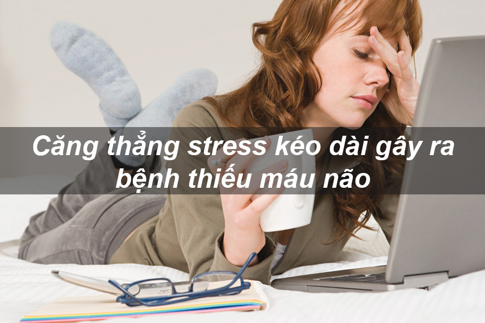 Căng thẳng, stress kéo dài có thể dẫn đến bệnh thiếu máu não