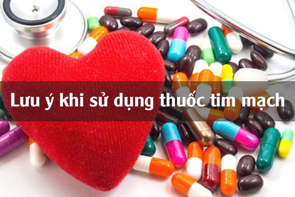 Lưu ý khi sử dụng thuốc tim mạch