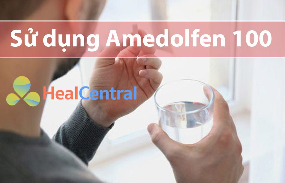 Hướng dẫn cách sử dụng thuốc Amedolfen 100