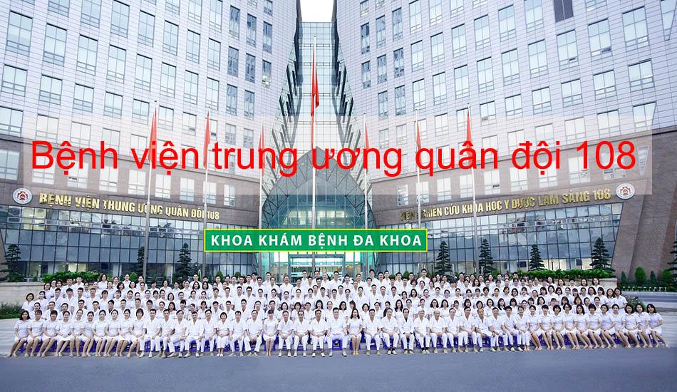 Bệnh viện trung ương quân đội 108ở đâu? Tổng quan về bệnh viện 108