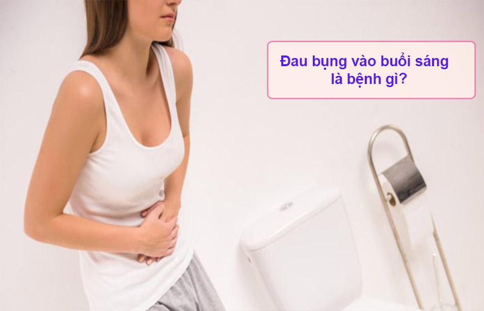 Đau bụng vào buổi sáng là bệnh gì?
