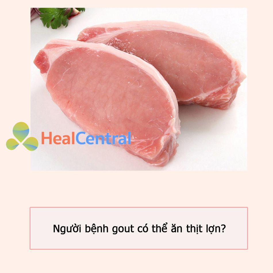 Người bị gout có thể ăn thịt lợn?