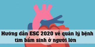 Hướng dẫn ESC 2020 về quản lý bệnh tim bẩm sinh ở người lớn
