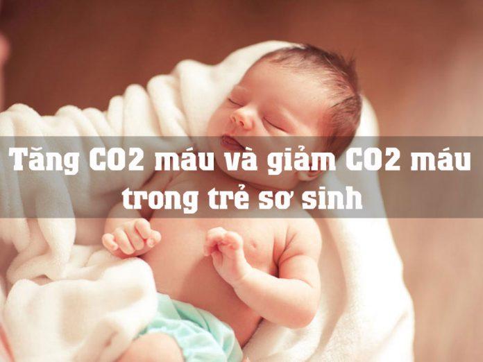 Tăng CO2 máu và giảm CO2 máu trong trẻ sơ sinh