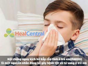 Hội chứng nguy kịch hô hấp cấp tính ở trẻ em (PARDS) là một nguyên nhân đáng kể gây bệnh tật và tử vong ở trẻ em.