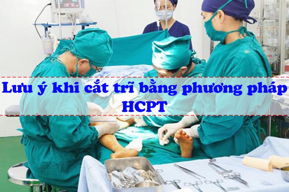 Lưu ý khi cắt trĩ bằng phương pháp HCPT