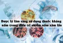 Dược lý lâm sàng sử dụng thuốc kháng nấm trong điều trị nhiễm nấm xâm lấn