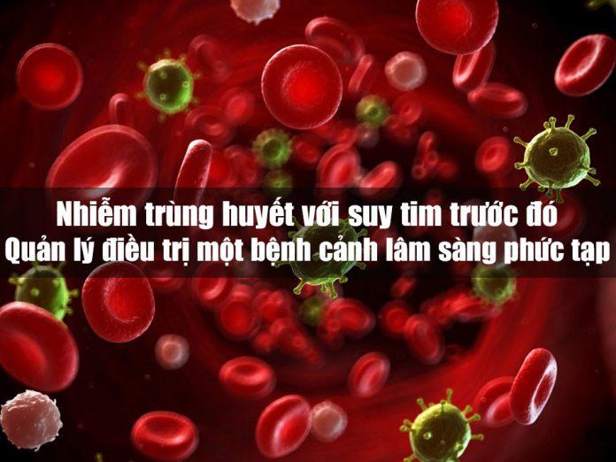 Nhiễm trùng huyết với suy tim trước đó: Quản lý điều trị một bệnh cảnh lâm sàng phức tạp