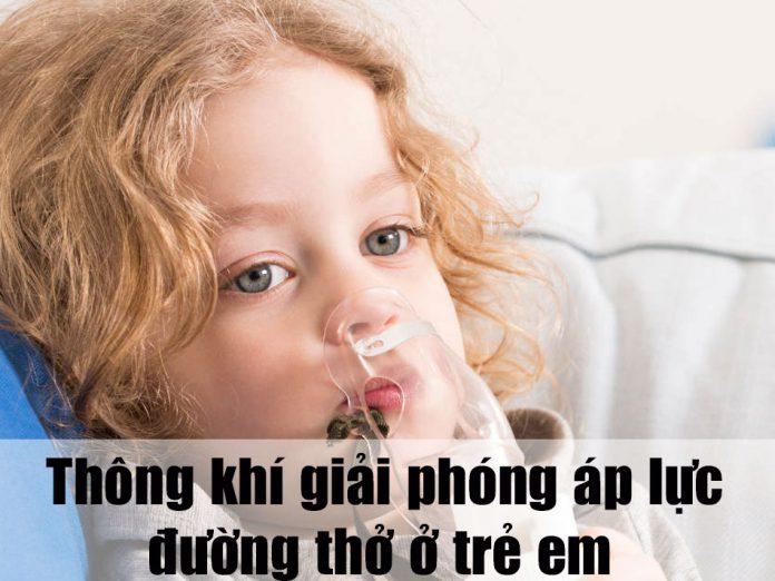 Thông khí giải phóng áp lực đường thở ở trẻ em