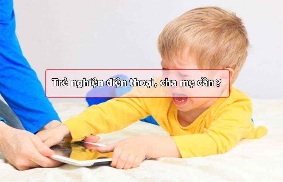Cha mẹ cần làm gì khi trẻ nghiện điện thoại?