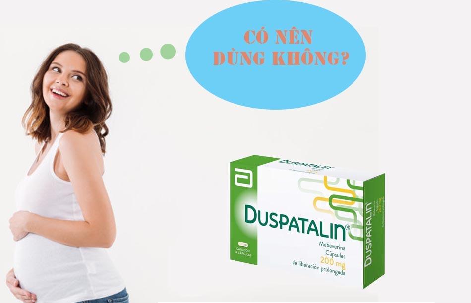 Phụ nữ có thai không nên dùng thuốc Duspatalin