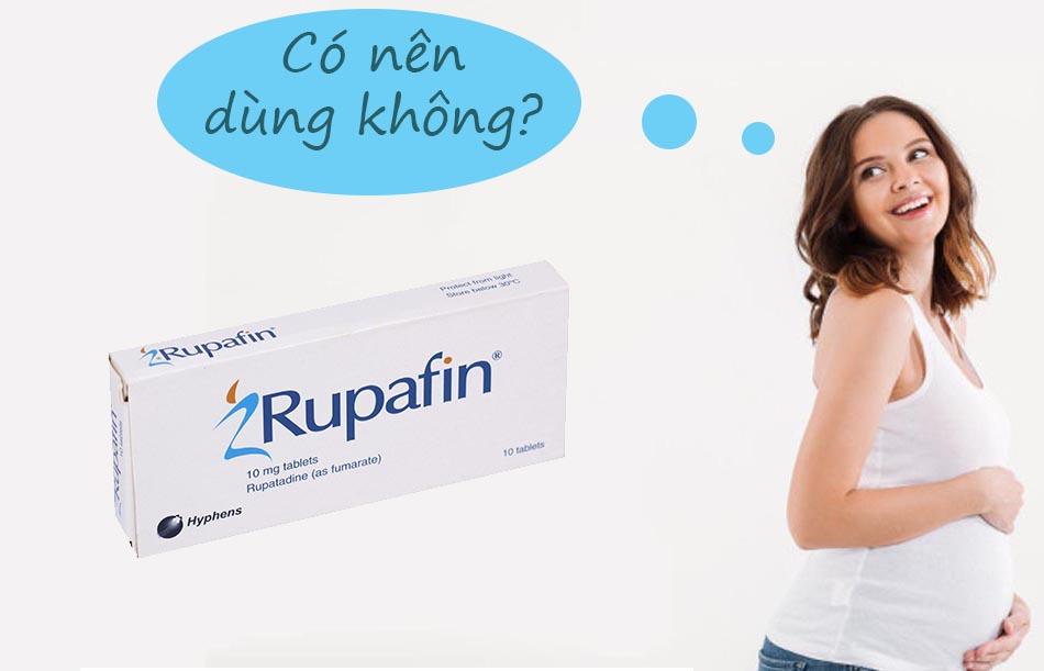 Phụ nữ có thai không nên sử dụng Rupafin