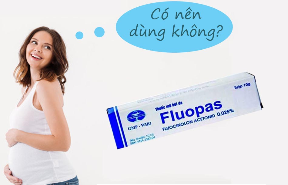 Phụ nữ có thai nên thận trọng khi sử dụng Fluopas