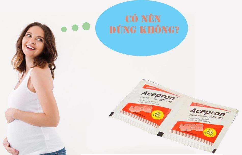 Tham khảo ý kiến bác sĩ trước khi dùng Acepron cho phụ nữ có thai