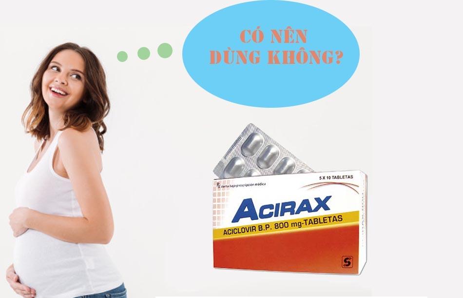 Phụ nữ có thai nên cân nhắc trước khi sử dụng Acirax