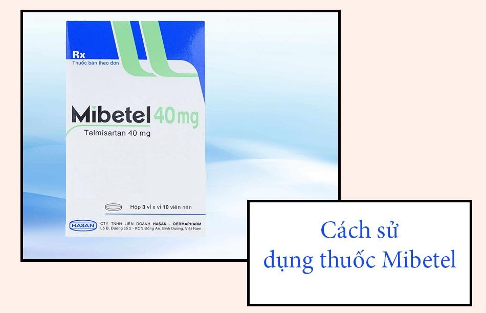 Cách sử dụng thuốc Mibetel