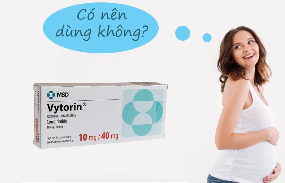 Phụ nữ có thai không nên dùng Vytorin