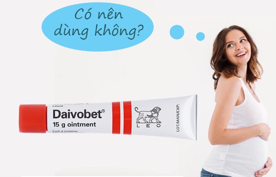 Phụ nữ có thai không nên sử dụng thuốc Daivobet