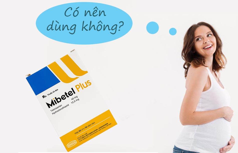 Phụ nữ có thai không nên sử dụng Mibetel