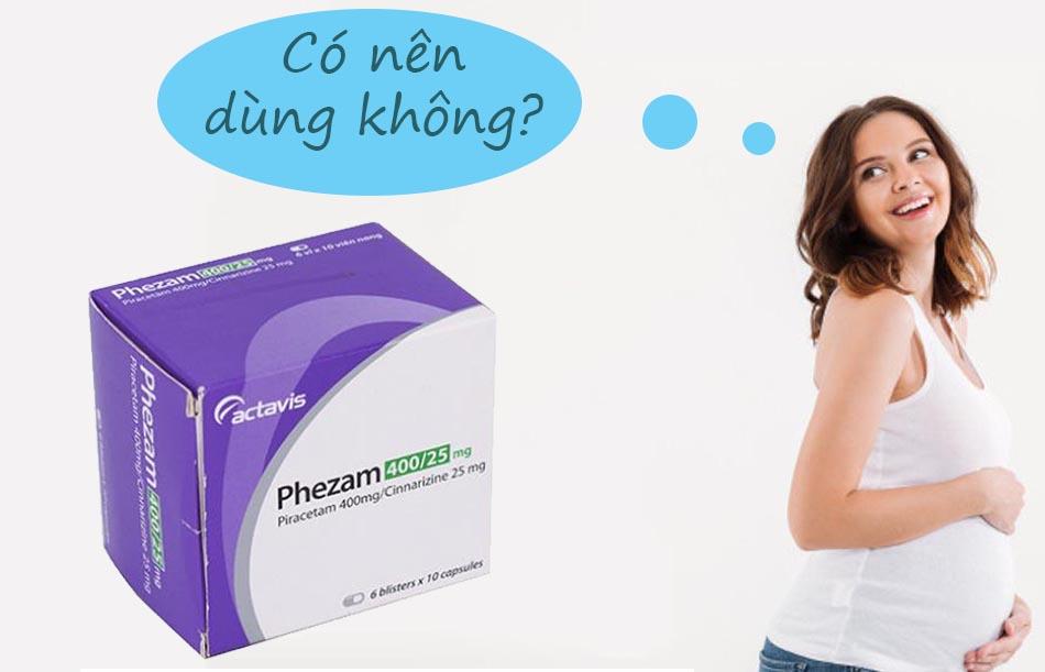 Phụ nữ có thai không nên sử dụng Phezam