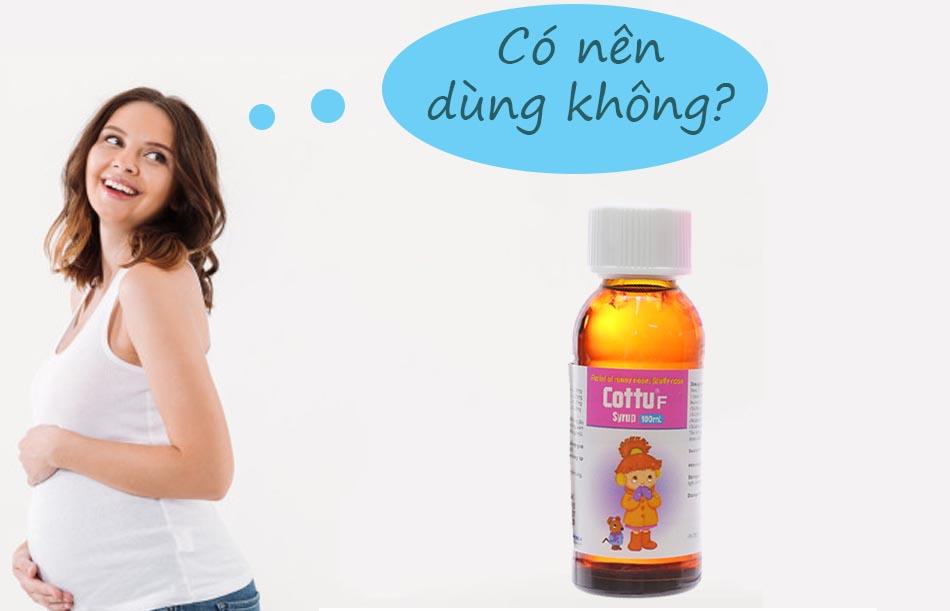 Phụ nữ có thai nên thận trọng khi sử dụng siro Cottu F syrup