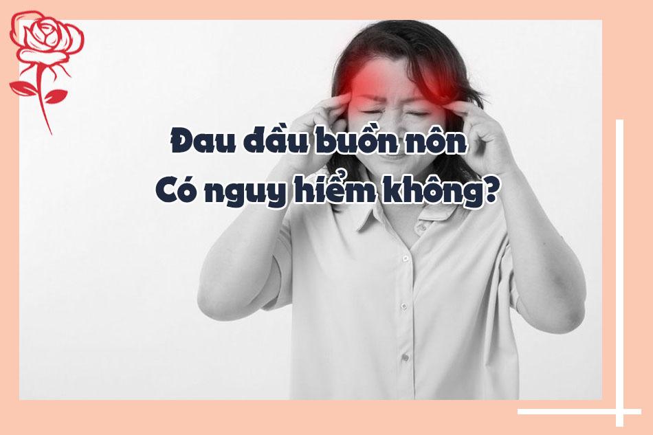 Đau đầu buồn nôn có nguy hiểm không?