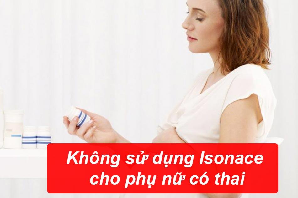 Không sử dụng thuốc Isonace cho phụ nữ có thai