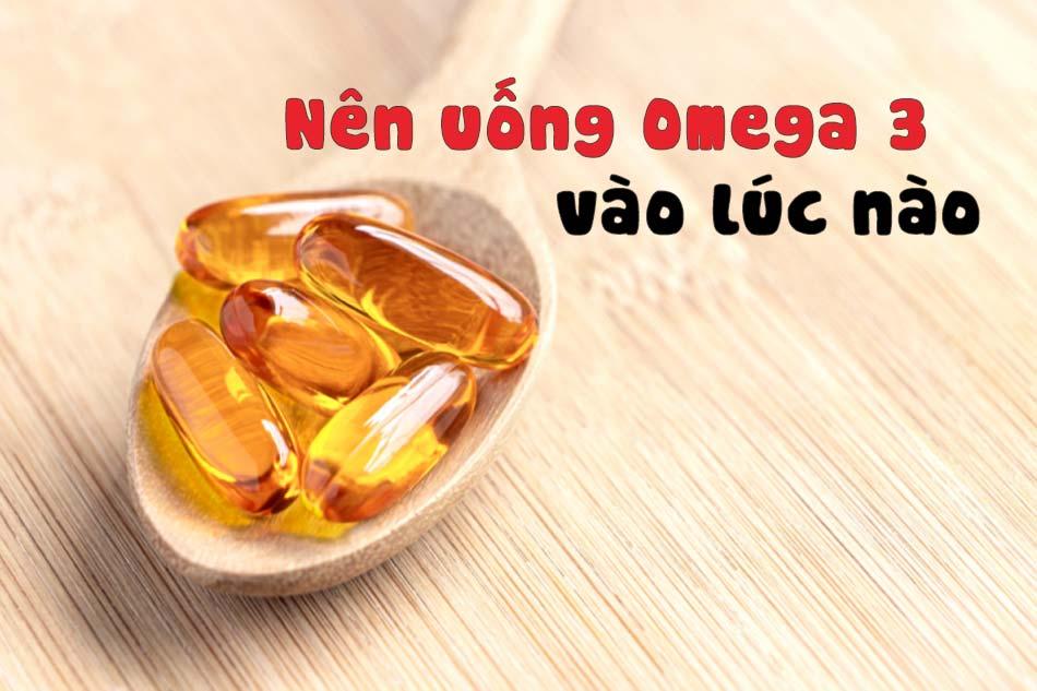 Uống Omega 3 vào lúc nào tốt nhất