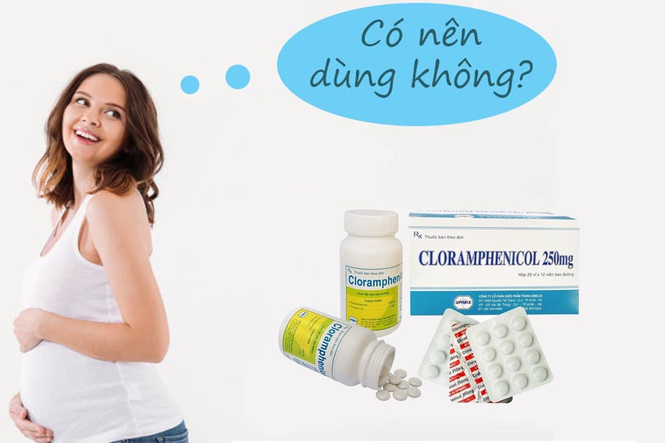 Phụ nữ mang thai nêntránh sử dụng kháng sinh nhóm Phenicol
