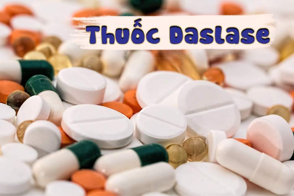 Lưu ý khi sử dụng thuốc Daslase